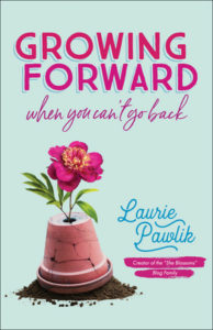 Growing Forward: When You Can't Go Back by Laurie Pawlik